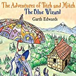 The Blue Wizard: The Adventures of Titch and Mitch | Garth Edwards