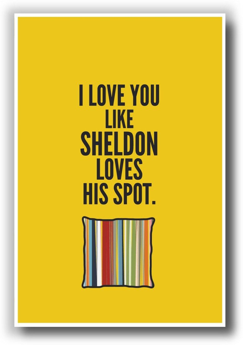 AnanyaDesigns Wall Poster I Love You Like Sheldon Loves His Spot The ...