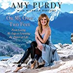On My Own Two Feet: From Losing My Legs to Learning the Dance of Life | Amy Purdy