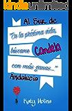 Al Sur de Andalucía: en la próxima vida búscame con más ganas (Spanish Edition)