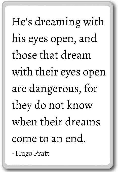 HE de soñar con los ojos abiertos, y los que... - Hugo pratt citas ...