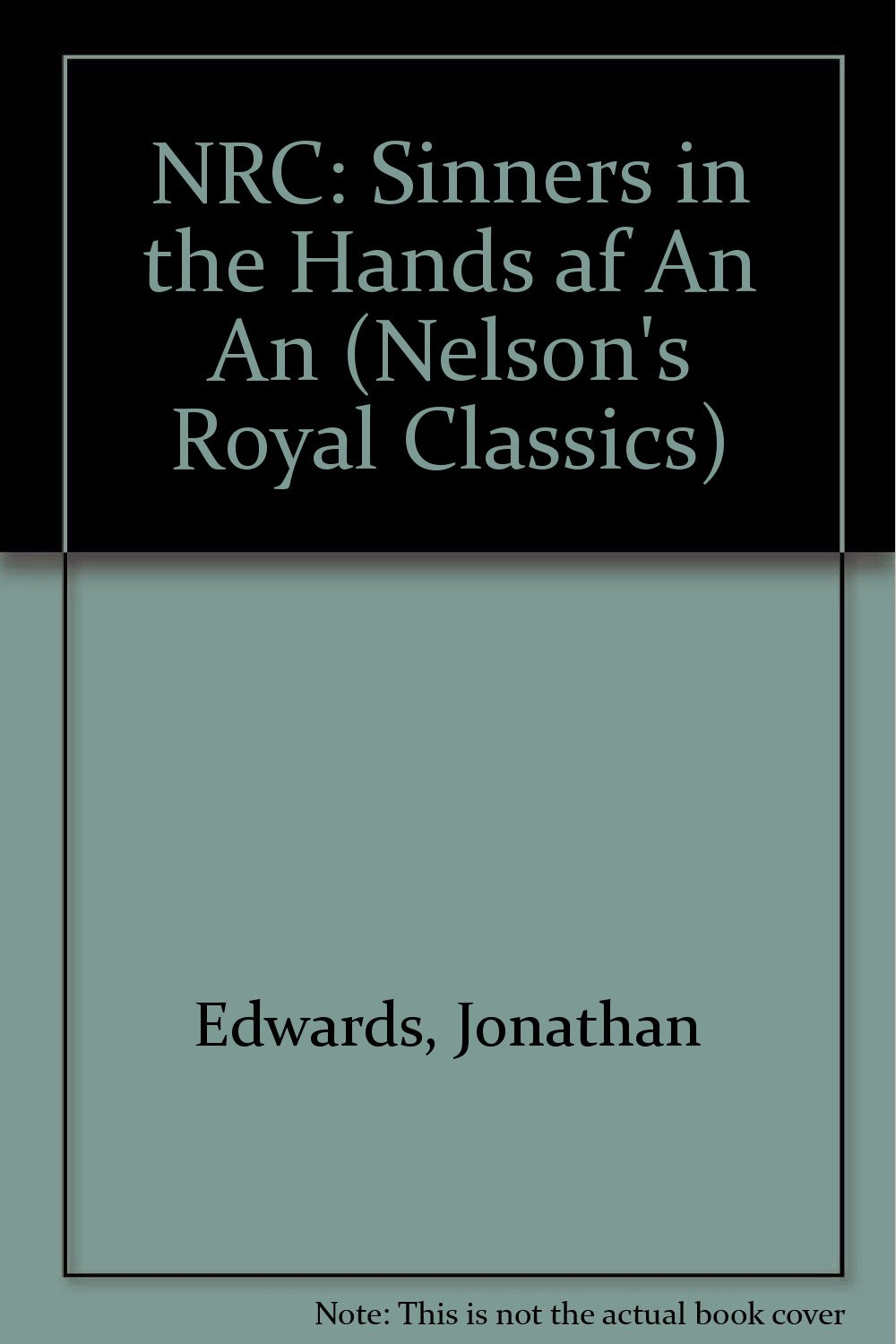 Download Sinners In The Hands Of An Angry God And Other Writings Nelson's Royal Classics PDF