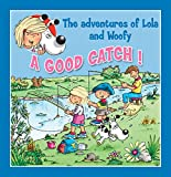 A Good Catch!: Fun stories for children (Lola & Woofy Book 7)