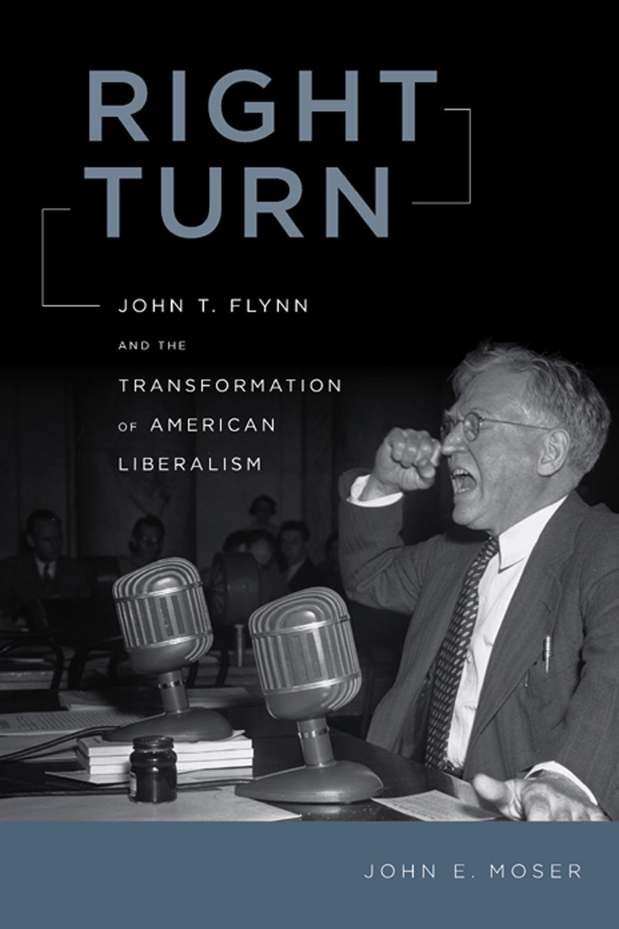 right-turn-john-t-flynn-and-the-transformation-of-american-liberalism