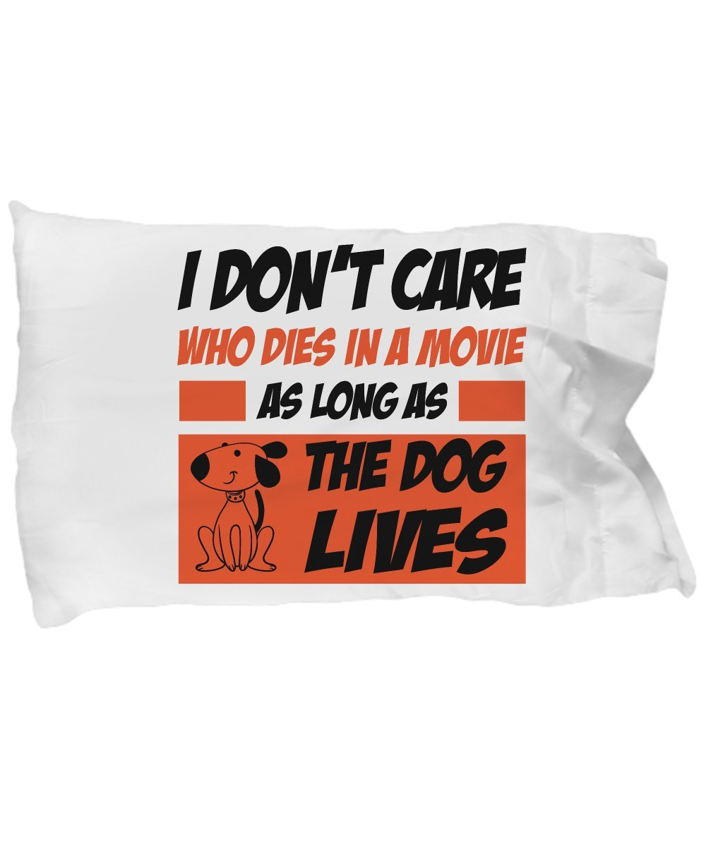 Best Cool Gift Funny Novelty Gift For Dog Lover I Don't Care Who Dies in a Movie as Long as theBest Animal Lover Dogs Puppy Puppies Pillow Case