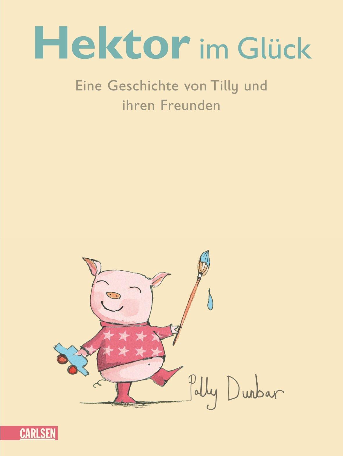 Hektor im Glück: Eine Geschichte von Tilly und ihren Freunden