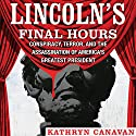 Lincoln's Final Hours: Conspiracy, Terror, and the Assassination of America's Greatest President Audiobook by Kathryn Canavan Narrated by Todd Curless