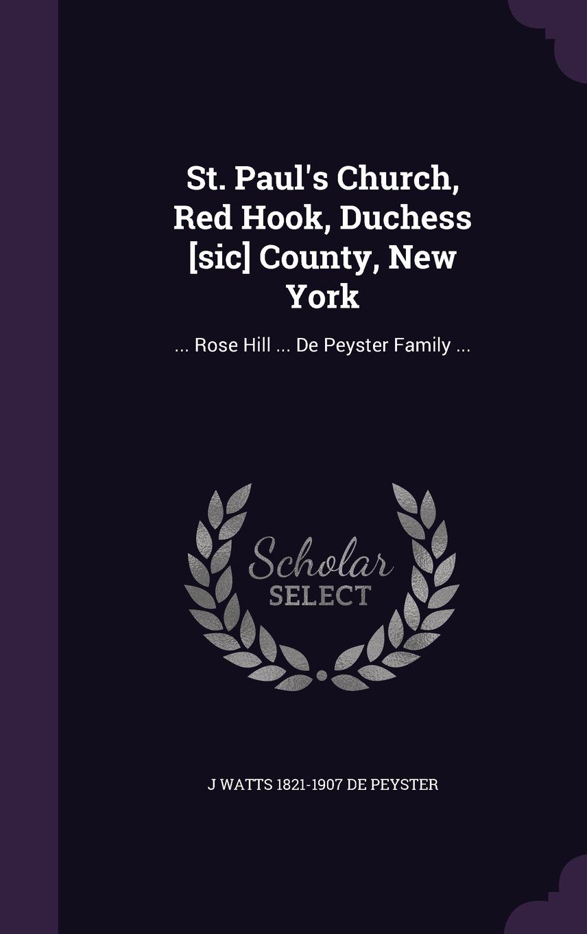Download St. Paul's Church, Red Hook, Duchess [Sic] County, New York: ... Rose Hill ... de Peyster Family ... pdf epub