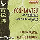 Yoshimatsu: Symphony No. 3 / Saxophone Concerto