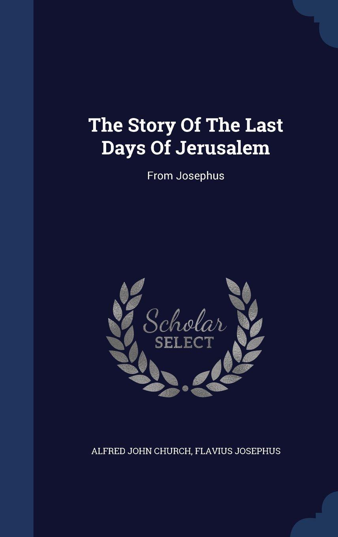 The Story of the Last Days of Jerusalem: From Josephus pdf