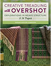 Creative Treadling with Overshot: Explorations in Weave Structure & 36 Projects