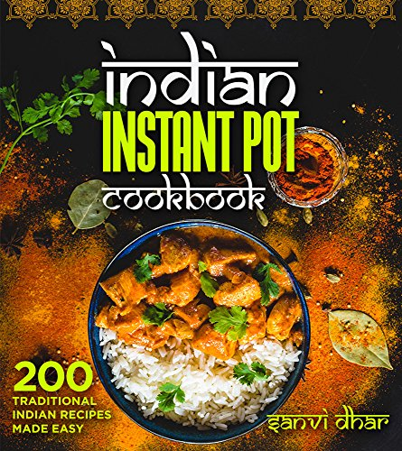 Indian Instant Pot Cookbook: 200 Traditional Indian Recipes Made Easy (Tastes of the East Series) by Sanvi Dhar