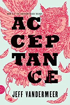Acceptance: A Novel (The Southern Reach Trilogy Book 3) by [VanderMeer, Jeff]
