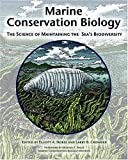 Marine Conservation Biology : The Science of Maintaining the Sea's Biodiversity, Michael E. Soule, 1559636610