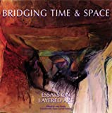 img - for Bridging Time & Space: Essays on Layered Art book / textbook / text book