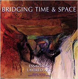 bridging time space essays on layered art ann bellinger  bridging time space essays on layered art ann bellinger hartley susan hallsten mcgarry mary carroll nelson 9780965589048 com books