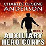 Auxiliary Hero Corps 1: Superheroes of the Hero Union Corps | Charles Eugene Anderson