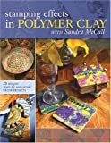 Stamping Effects in Polymer Clay with Sandra McCall, Sandra McCall, 1581807635