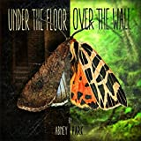 Under the Floor, Over the Wall [Explicit]
