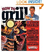 #10: How to Grill: The Complete Illustrated Book of Barbecue Techniques, A Barbecue Bible! Cookbook
