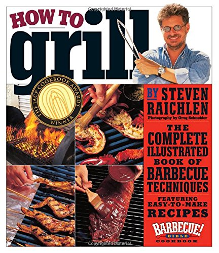 How to Grill: The Complete Illustrated Book of Barbecue Techniques, A Barbecue Bible! Cookbook (Best E Smoke On The Market)