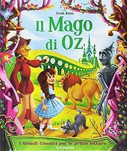 Il mago di Oz. I grandi classici per le prime letture