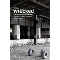 Wrecked: How the American Automobile Industry Destroyed Its Capacity to Compete