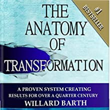 The Anatomy of Transformation: A Proven System Creating Results for Over a Quarter Century Audiobook by Willard Barth Narrated by Willard Barth