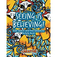 Seeing Is Believing! Kids Search and Find Adventure Activity Book