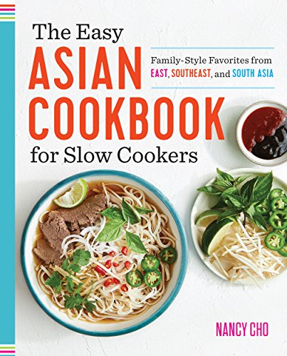 The Easy Asian Cookbook for Slow Cookers: Family-Style Favorites from East, Southeast, and South Asia by Nancy Cho