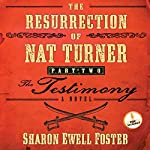 The Resurrection of Nat Turner, Part 2: The Testimony: A Novel | Sharon Ewell Foster
