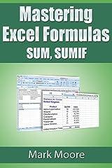 Mastering Excel Formulas SUM, SUMIF Kindle Edition