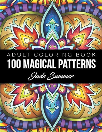 100 Magical Patterns An Adult Coloring Book with Fun, Easy, and Relaxing Coloring Pages [Summer, Jade] (Tapa Blanda)