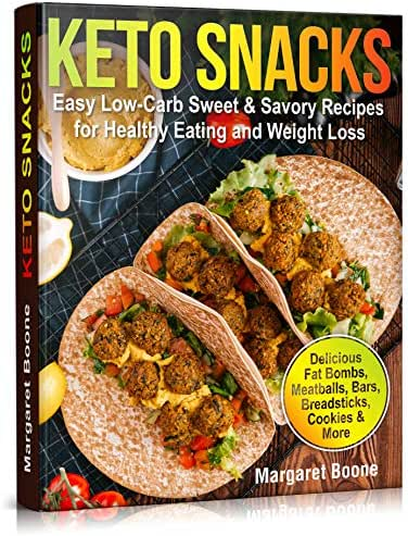 Keto Snacks: Easy Low-Carb Sweet & Savory Recipes for Healthy Eating and Weight Loss (healthy foods and snacks for weight loss, best snacks for diet, quick low carb snacks, ketogenic recipes, ketos)