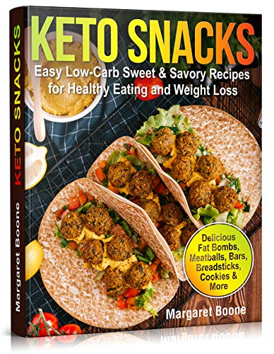Keto Snacks: Easy Low-Carb Sweet & Savory Recipes for Healthy Eating and Weight Loss (healthy foods and snacks for weight loss, best snacks for diet, quick low carb snacks, ketogenic recipes, ketos) by [Boone, Margaret]