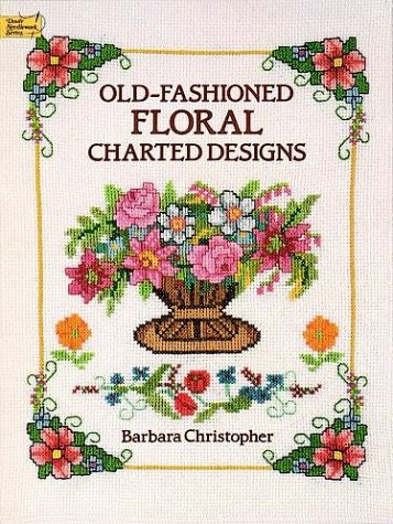 Old-Fashioned Floral Charted Designs (Dover Needlework (Floral Charted Designs)