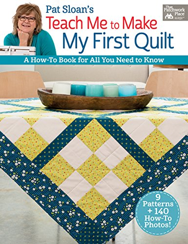 Pat Sloan's Teach Me to Make My First Quilt: A How-to Book f