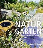 Der gestaltete Naturgarten: Wildromantische Gärten planen und bauen
