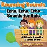 #3: Bouncing Sounds: Echo, Echo, Echo - Sounds for Kids (Children's Acoustics & Sound Books)
