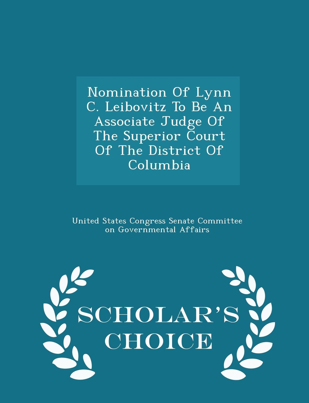 Nomination Of Lynn C. Leibovitz To Be An Associate Judge Of The Superior Court Of The District Of Columbia - Scholar's Choice Edition pdf
