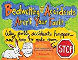 img - for Bedwetting and Accidents Aren't Your Fault: How Potty Accidents Happen and How to Make Them Stop book / textbook / text book