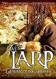 Das Larp-Gewandungsbuch: Tipps und Anleitungen für Live-Rollenspieler