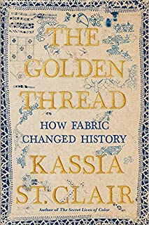 Book Cover: The Golden Thread: How Fabric Changed History