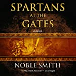 Spartans at the Gates: Book II of the Warrior Trilogy | Noble Smith