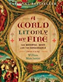 img - for A World Lit Only by Fire: The Medieval Mind and the Renaissance-Portrait of an Age book / textbook / text book