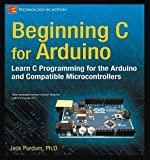 Beginning C for Arduino: Learn C Programming for the Arduino (Technology in Action)