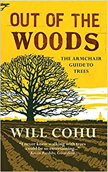 Out of the Woods: The Armchair Guide to Trees by Will Cohu (2015-05-07)