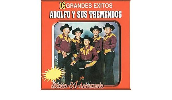 16 Grandes Exitos (Edicion 30 Aniversario) by Adolfo y Sus Tremendos on Amazon Music - Amazon.com
