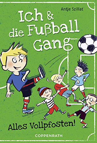Ich & die Fußballgang (Band 1): Alles Vollpfosten! (German Edition)