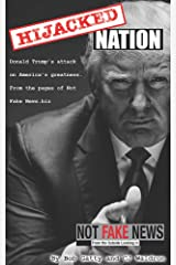 Hijacked Nation: Donald Trump's attack on America's Greatness. From the pages of Not Fake News.biz Kindle Edition